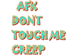AFK Dont Touch Me Creep
