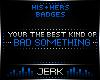 J| Bad Somethin [BADGE]