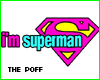 -P-I'm superman