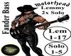 Lemmy Solo +Fander Bass