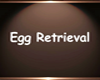 CG Egg Retrieval Sign