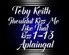 Toby Keith-Shouldnt Kiss