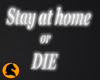 Stay at Home or DIE