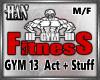 [H]Gym 13 Act+Stuff  M/F