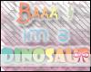 ** im a dinosaur