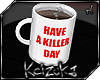 !Have A Killer Day Mug