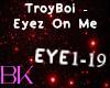 Troyboi - Eyez On Me
