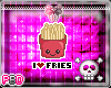 {B} I Love Fries