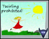 Twirling prohibited!