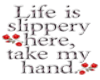 Life is slippery