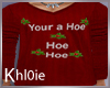 K Your a Hoe Xmas tShirt
