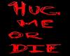 HugMe or Die HeadSign
