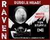 WHT RABBIT BUBBLE HEAD!