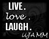 .:Live Love Laugh :.