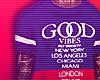 - Good Vibes.