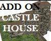 CASTLE HOUSE ADD ON