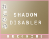 [HIME] Shadow Disabler
