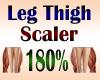 Leg Thigh Scaler 180%