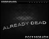 ♆ Already Dead
