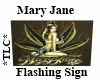 *TLC*MaryJaneFlashinSign