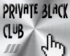 ///Private Black Club