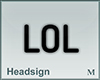 Headsign LOL