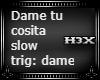 Dame Slow PT2 DAME!