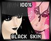 * 100% black skin