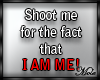 *M* Shoot me for ...