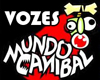Vozes Mundo Canibal |HM|
