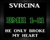 Svrcina~HeOnlyBrokeMyH