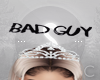 C| Bad Guy Headsign