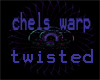 chels warp twisted