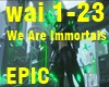 We are immortals - Epic