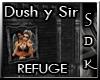 #SDK# Dush y Sir Refuge