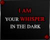 f I'M UR WHISPER...
