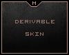 M Skin►Derivable