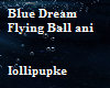 Blue Dream flying Ball