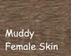 Muddy Female skin