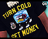 Turn Cold, Get Money