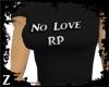 [Z] NO Love RP Shirt