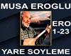 MUSA EROGLU-YARE SOYLEME