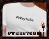 F:. #WayToBe White