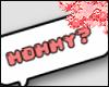 e. mommy?
