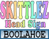 SKITTLEZ Head Sign