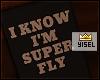 Y' I'm super Fly