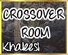 K: Crossover room