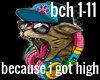 because i got high
