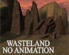 WASTELAND No Annimation