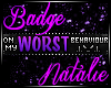 Worst Behavior Badge